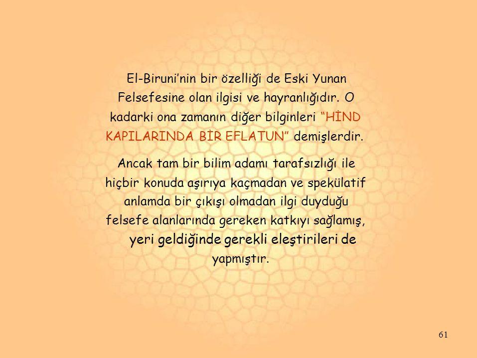 El-Biruni'nin bir özelliği de Eski Yunan Felsefesine olan ilgisi ve hayranlığıdır.