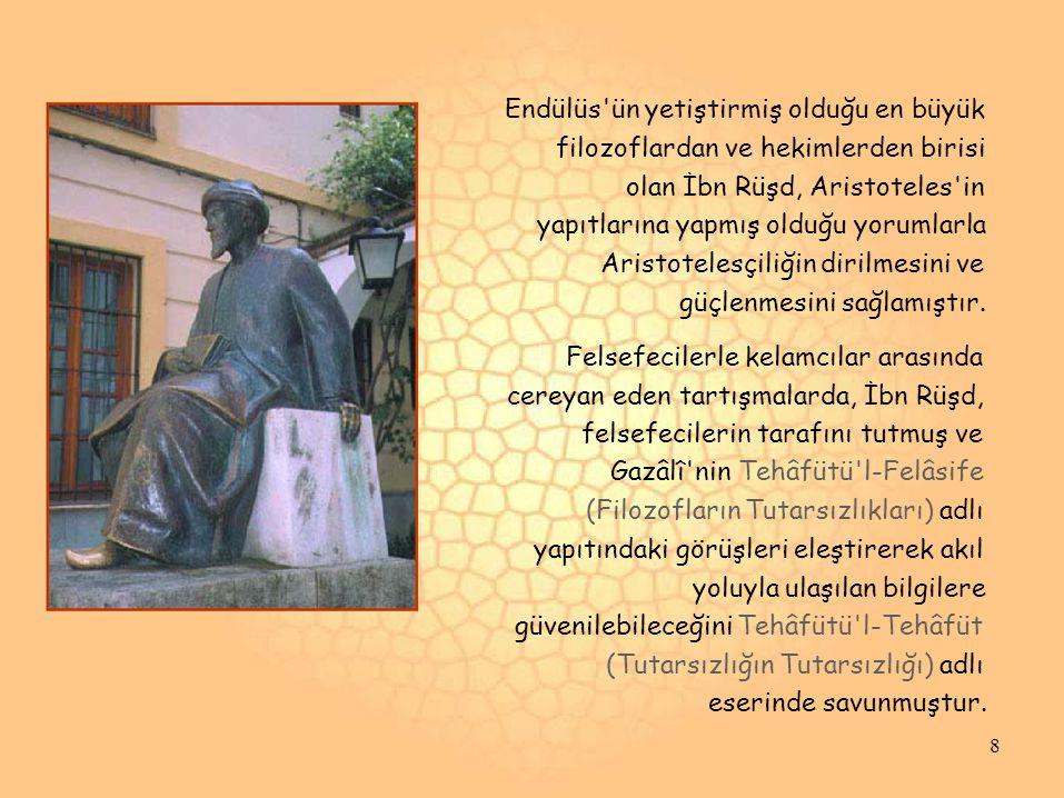 Endülüs ün yetiştirmiş olduğu en büyük filozoflardan ve hekimlerden birisi olan İbn Rüşd, Aristoteles in yapıtlarına yapmış olduğu yorumlarla Aristotelesçiliğin dirilmesini ve güçlenmesini sağlamıştır.