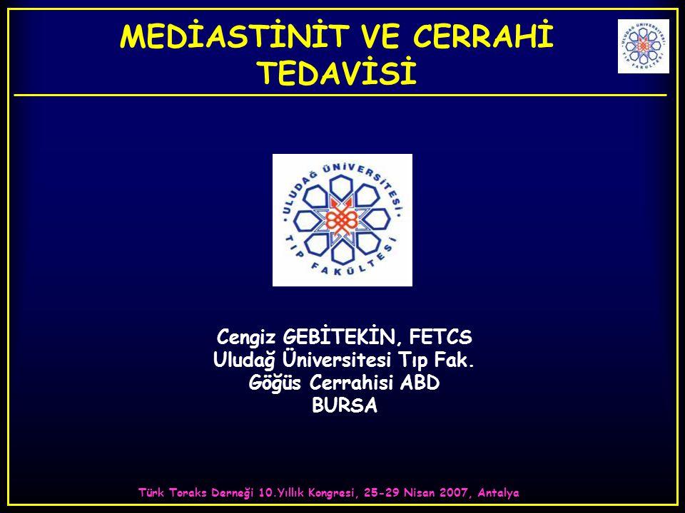 Türk Toraks Derneği 10.Yıllık Kongresi, 25-29 Nisan 2007, Antalya MEDİASTİNİT VE CERRAHİ TEDAVİSİ Cengiz GEBİTEKİN, FETCS Uludağ Üniversitesi Tıp Fak.