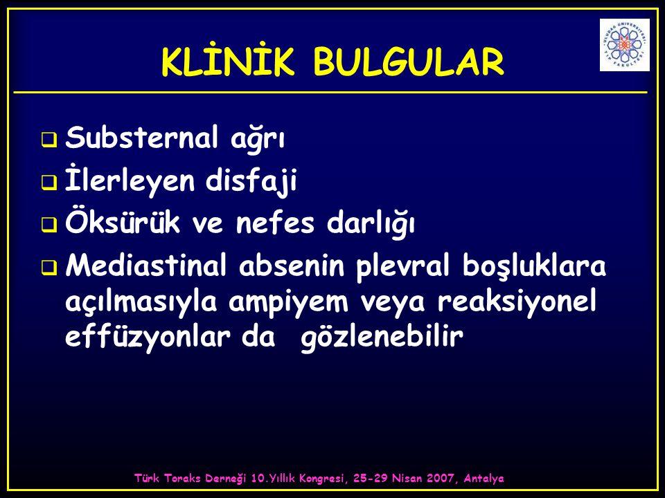Türk Toraks Derneği 10.Yıllık Kongresi, 25-29 Nisan 2007, Antalya KLİNİK BULGULAR  Substernal ağrı  İlerleyen disfaji  Öksürük ve nefes darlığı  M