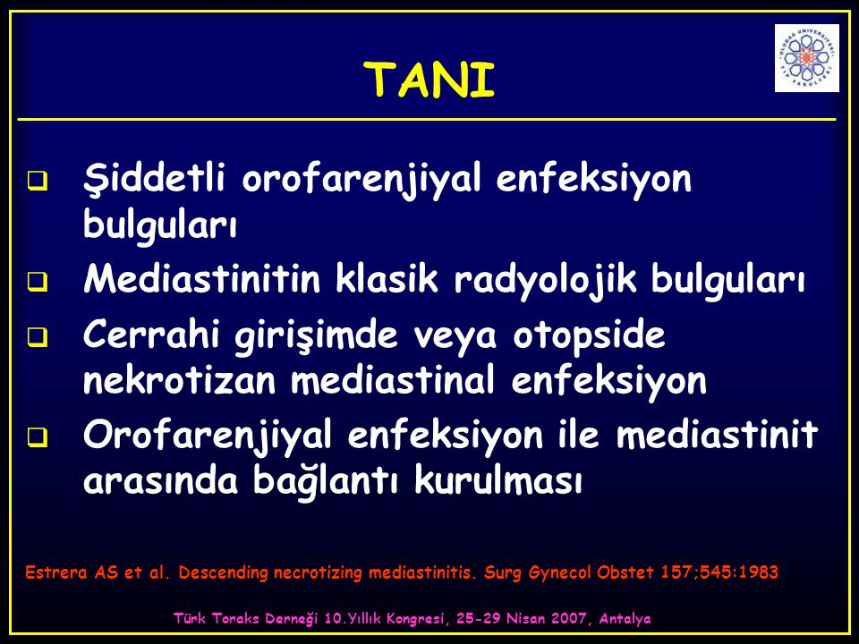 Türk Toraks Derneği 10.Yıllık Kongresi, 25-29 Nisan 2007, Antalya TANI  Şiddetli orofarenjiyal enfeksiyon bulguları  Mediastinitin klasik radyolojik