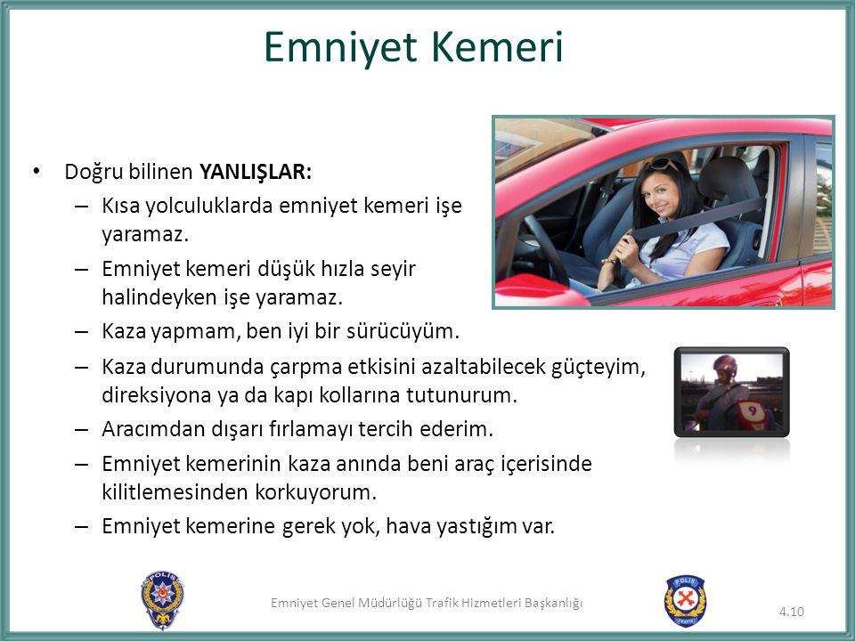 Emniyet Genel Müdürlüğü Trafik Hizmetleri Başkanlığı Doğru bilinen YANLIŞLAR: – Kısa yolculuklarda emniyet kemeri işe yaramaz. – Emniyet kemeri düşük