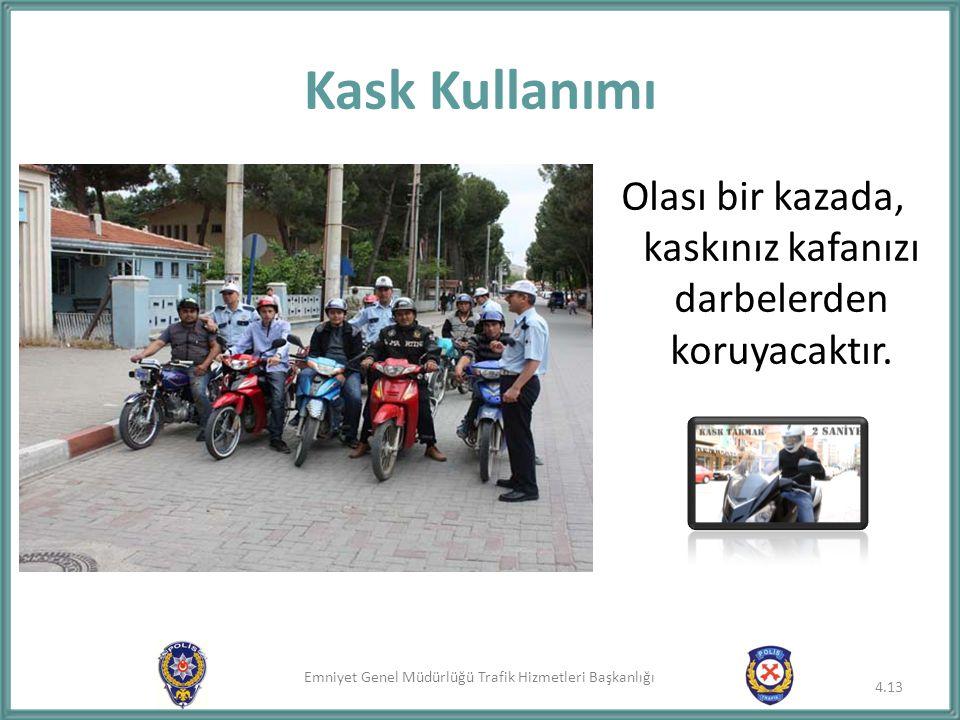 Emniyet Genel Müdürlüğü Trafik Hizmetleri Başkanlığı Kask Kullanımı Olası bir kazada, kaskınız kafanızı darbelerden koruyacaktır. 4.13