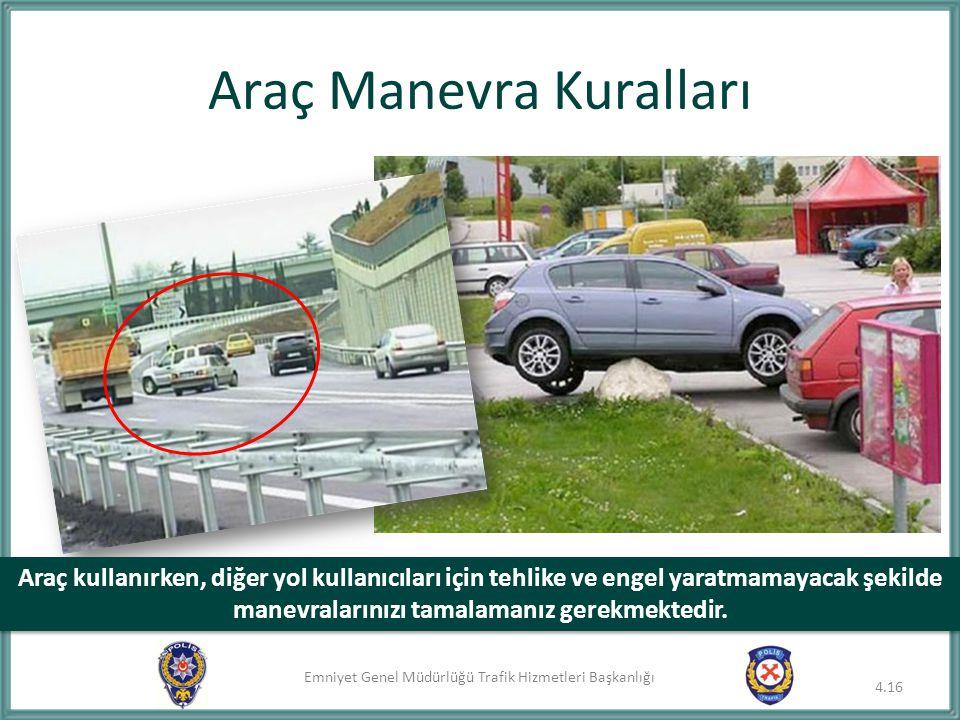 Emniyet Genel Müdürlüğü Trafik Hizmetleri Başkanlığı Araç Manevra Kuralları Araç kullanırken, diğer yol kullanıcıları için tehlike ve engel yaratmamay