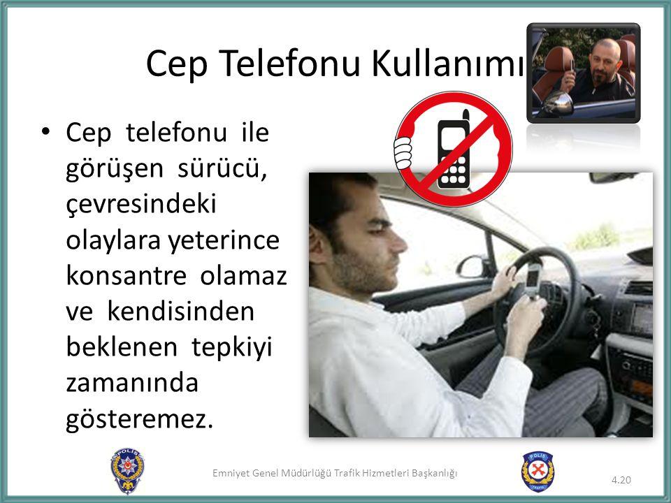 Emniyet Genel Müdürlüğü Trafik Hizmetleri Başkanlığı Cep telefonu ile görüşen sürücü, çevresindeki olaylara yeterince konsantre olamaz ve kendisinden