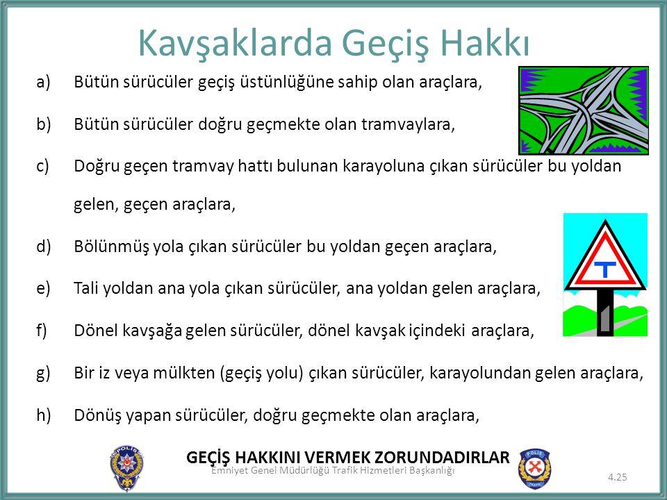 Emniyet Genel Müdürlüğü Trafik Hizmetleri Başkanlığı a)Bütün sürücüler geçiş üstünlüğüne sahip olan araçlara, b)Bütün sürücüler doğru geçmekte olan tr