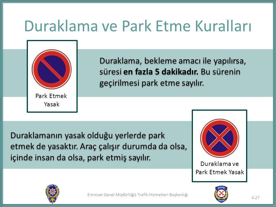 Emniyet Genel Müdürlüğü Trafik Hizmetleri Başkanlığı Duraklama ve Park Etme Kuralları Duraklama, bekleme amacı ile yapılırsa, süresi en fazla 5 dakika