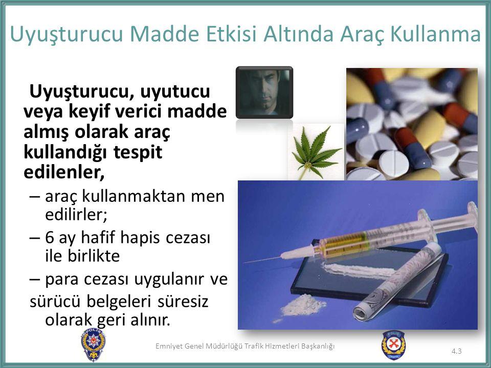 Emniyet Genel Müdürlüğü Trafik Hizmetleri Başkanlığı Uyuşturucu Madde Etkisi Altında Araç Kullanma Uyuşturucu, uyutucu veya keyif verici madde almış o
