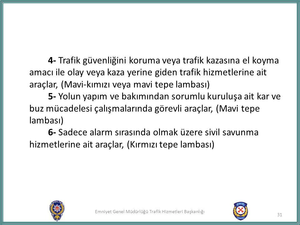 Emniyet Genel Müdürlüğü Trafik Hizmetleri Başkanlığı 4- Trafik güvenliğini koruma veya trafik kazasına el koyma amacı ile olay veya kaza yerine giden