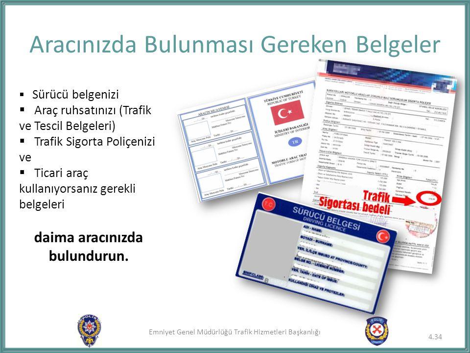 Emniyet Genel Müdürlüğü Trafik Hizmetleri Başkanlığı Aracınızda Bulunması Gereken Belgeler  Sürücü belgenizi  Araç ruhsatınızı (Trafik ve Tescil Bel