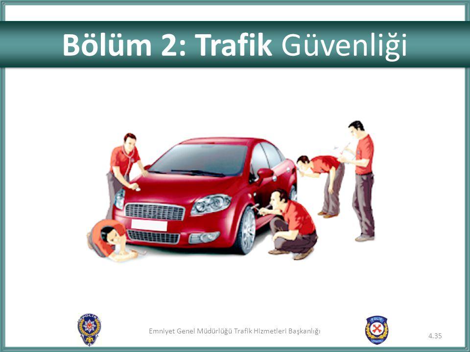 Emniyet Genel Müdürlüğü Trafik Hizmetleri Başkanlığı 4.35 Bölüm 2: Trafik Güvenliği