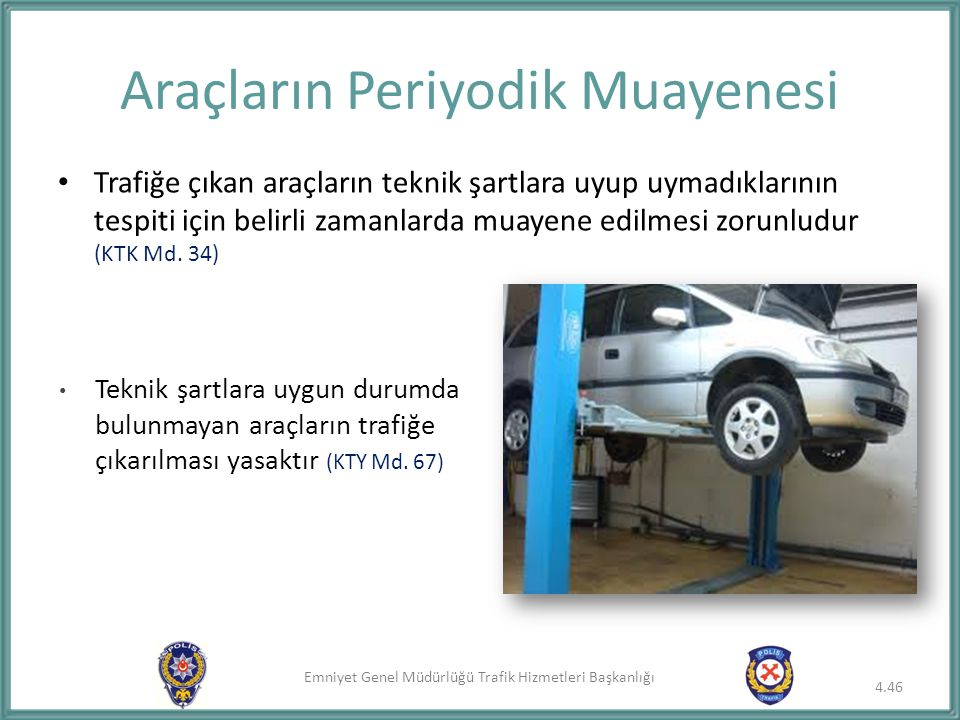 Emniyet Genel Müdürlüğü Trafik Hizmetleri Başkanlığı Araçların Periyodik Muayenesi Trafiğe çıkan araçların teknik şartlara uyup uymadıklarının tespiti