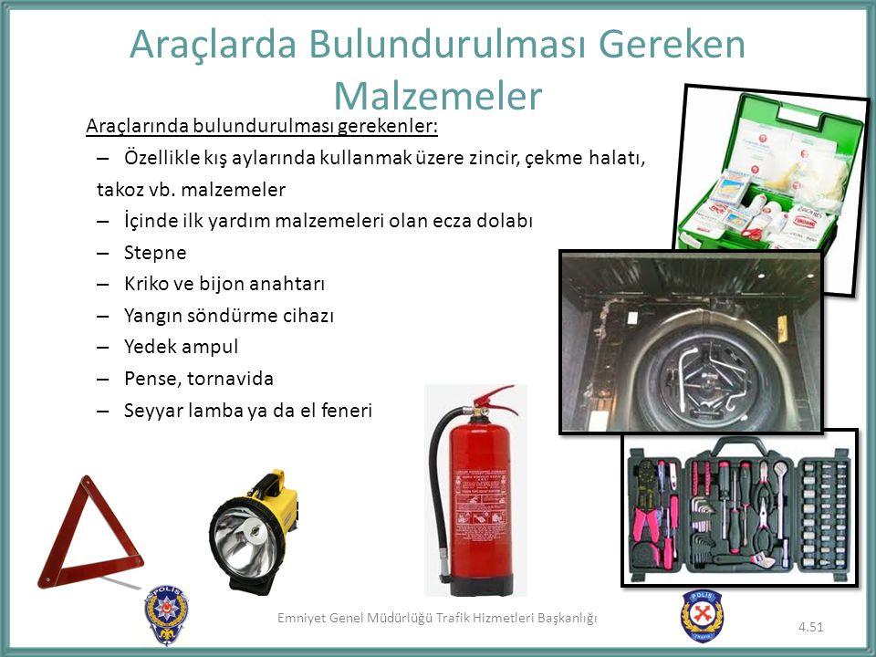 Emniyet Genel Müdürlüğü Trafik Hizmetleri Başkanlığı Araçlarında bulundurulması gerekenler: – Özellikle kış aylarında kullanmak üzere zincir, çekme ha