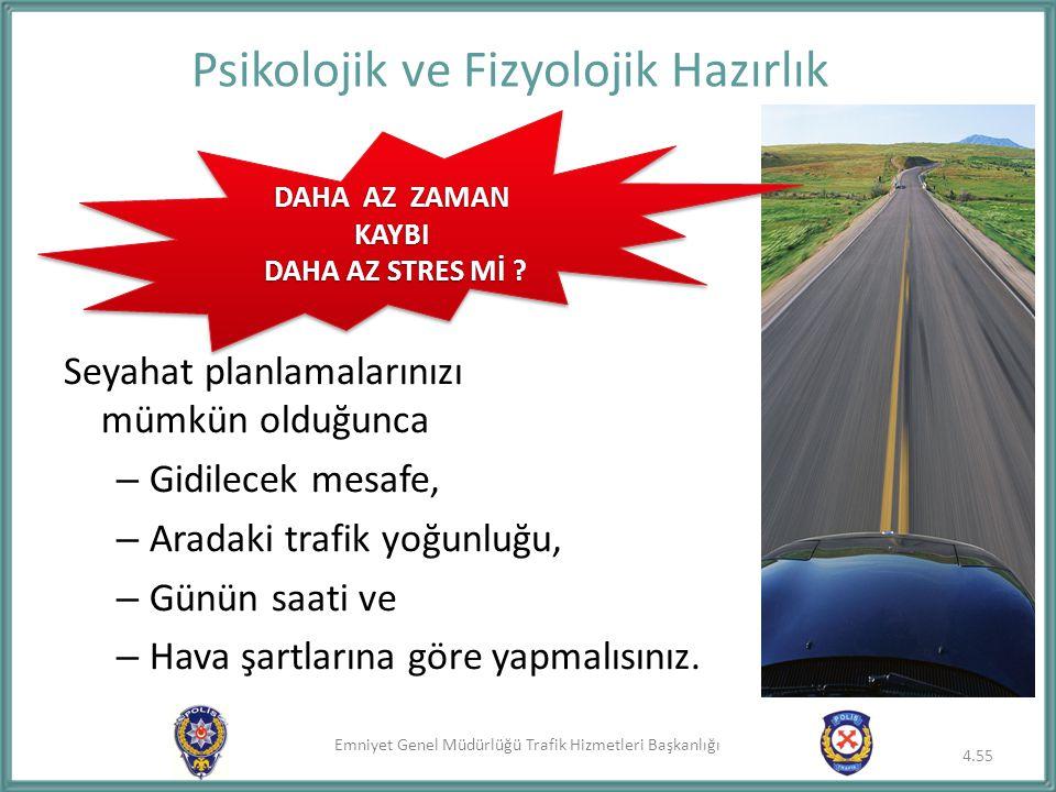 Emniyet Genel Müdürlüğü Trafik Hizmetleri Başkanlığı Psikolojik ve Fizyolojik Hazırlık Seyahat planlamalarınızı mümkün olduğunca – Gidilecek mesafe, –