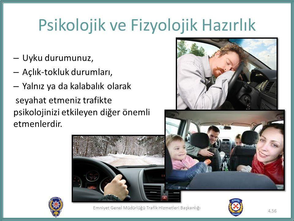 Emniyet Genel Müdürlüğü Trafik Hizmetleri Başkanlığı – Uyku durumunuz, – Açlık-tokluk durumları, – Yalnız ya da kalabalık olarak seyahat etmeniz trafi