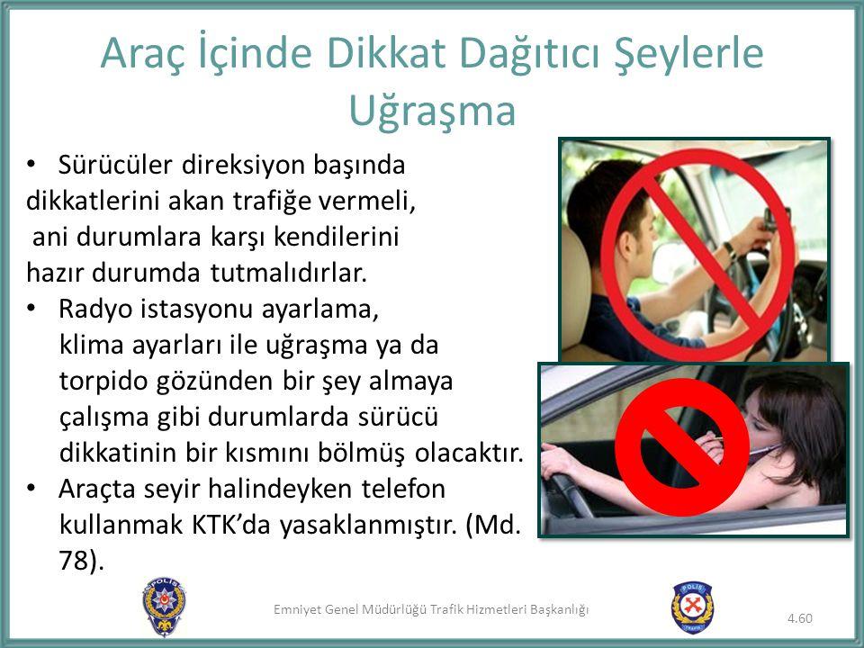 Emniyet Genel Müdürlüğü Trafik Hizmetleri Başkanlığı Sürücüler direksiyon başında dikkatlerini akan trafiğe vermeli, ani durumlara karşı kendilerini h