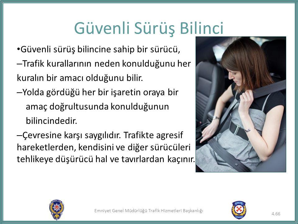 Emniyet Genel Müdürlüğü Trafik Hizmetleri Başkanlığı Güvenli sürüş bilincine sahip bir sürücü, – Trafik kurallarının neden konulduğunu her kuralın bir