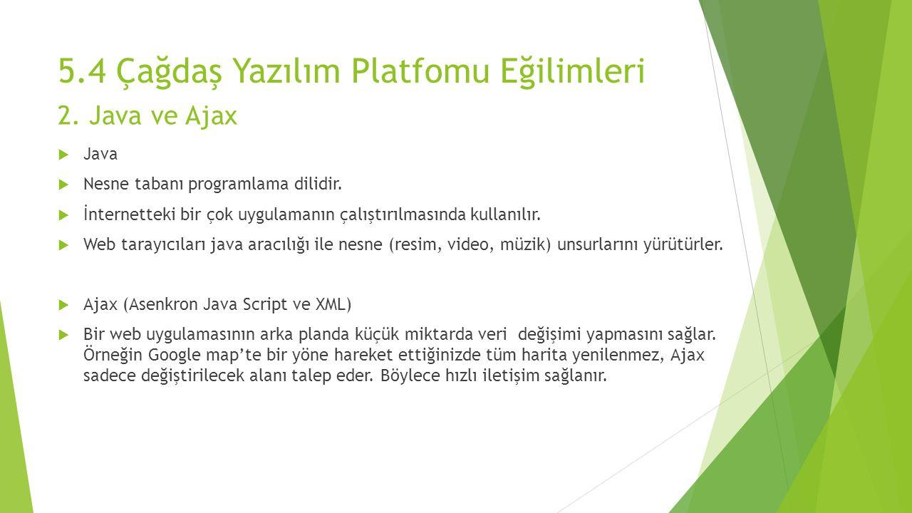 5.4 Çağdaş Yazılım Platfomu Eğilimleri  Java  Nesne tabanı programlama dilidir.  İnternetteki bir çok uygulamanın çalıştırılmasında kullanılır.  W