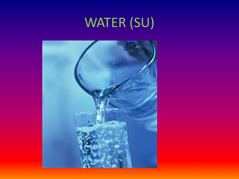 WATER (SU) www.egitimcininadresi.com