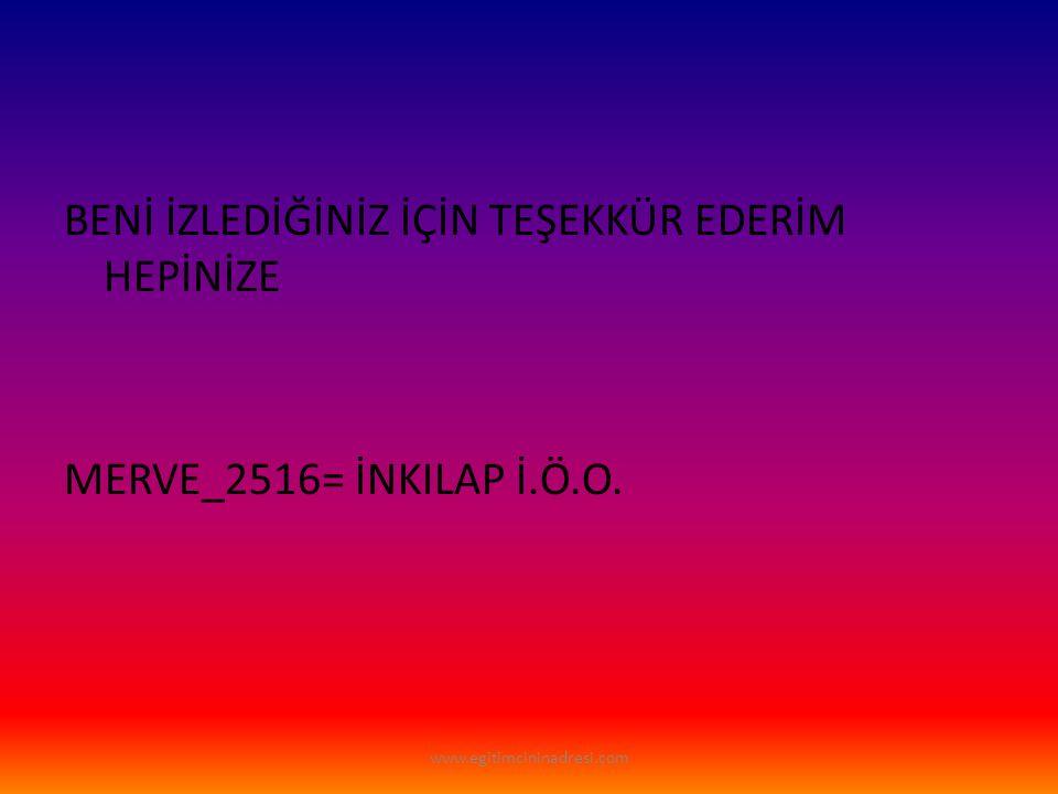 BENİ İZLEDİĞİNİZ İÇİN TEŞEKKÜR EDERİM HEPİNİZE MERVE_2516= İNKILAP İ.Ö.O. www.egitimcininadresi.com