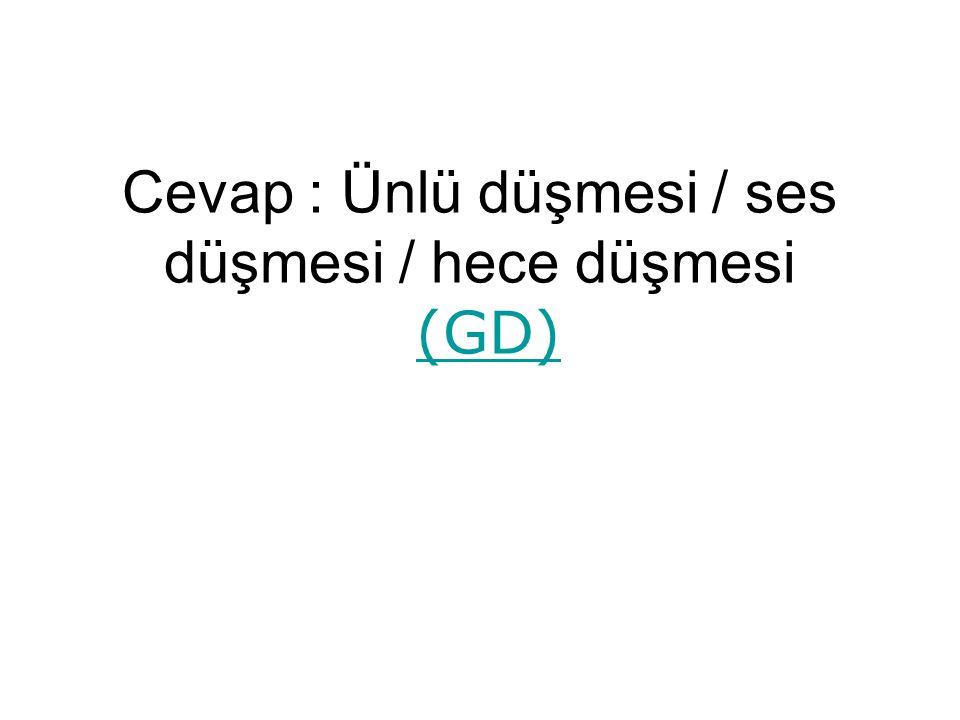 Cevap : Ünlü düşmesi / ses düşmesi / hece düşmesi (GD) (GD)