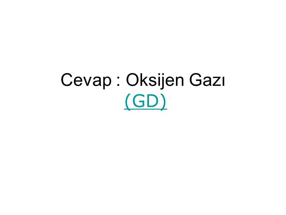 Cevap : Oksijen Gazı (GD) (GD)