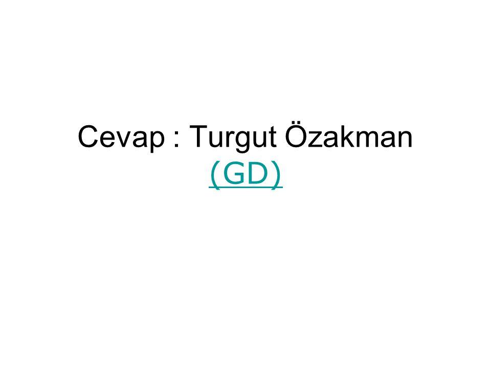 Cevap : Turgut Özakman (GD) (GD)