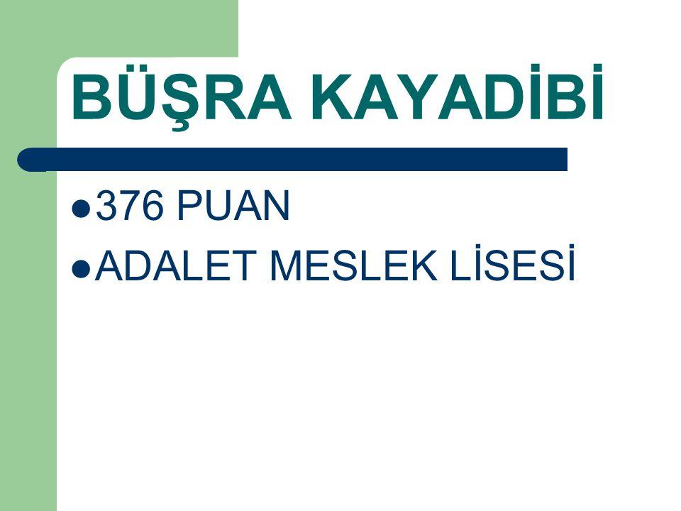 BÜŞRA KAYADİBİ 376 PUAN ADALET MESLEK LİSESİ