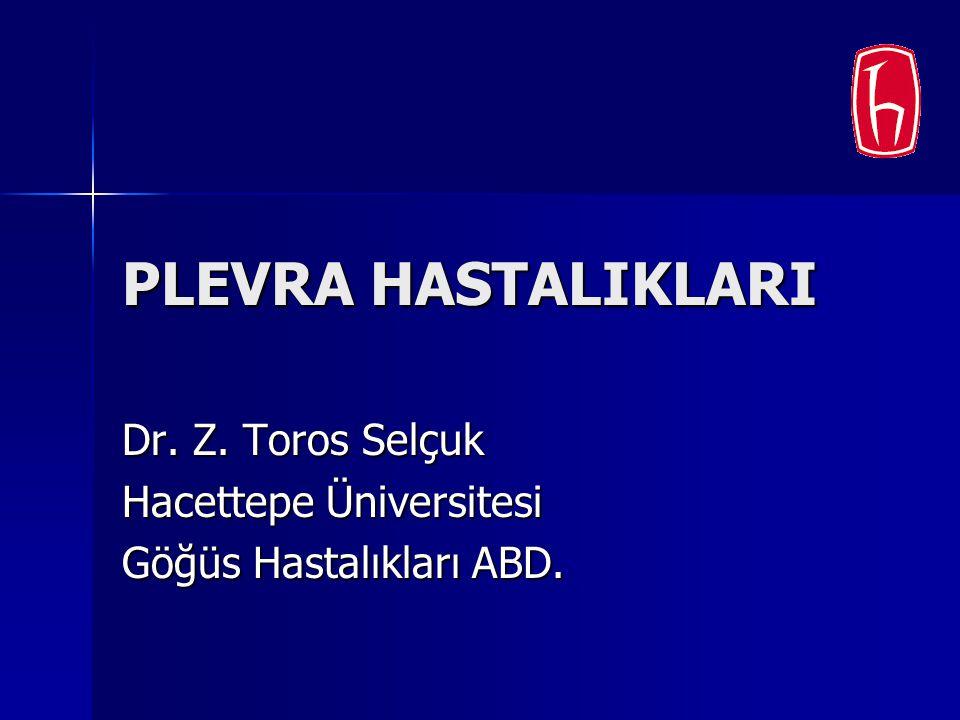 PLEVRA HASTALIKLARI Dr. Z. Toros Selçuk Hacettepe Üniversitesi Göğüs Hastalıkları ABD.