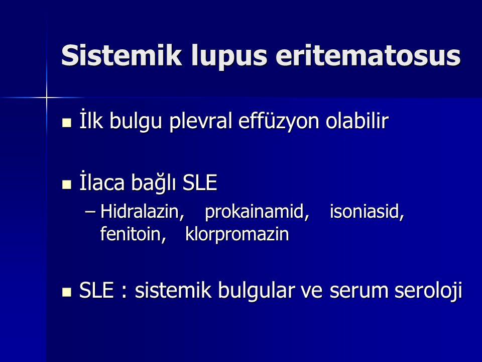Sistemik lupus eritematosus İlk bulgu plevral effüzyon olabilir İlk bulgu plevral effüzyon olabilir İlaca bağlı SLE İlaca bağlı SLE –Hidralazin, proka