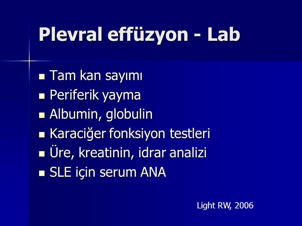 Plevral effüzyon - Lab Tam kan sayımı Tam kan sayımı Periferik yayma Periferik yayma Albumin, globulin Albumin, globulin Karaciğer fonksiyon testleri