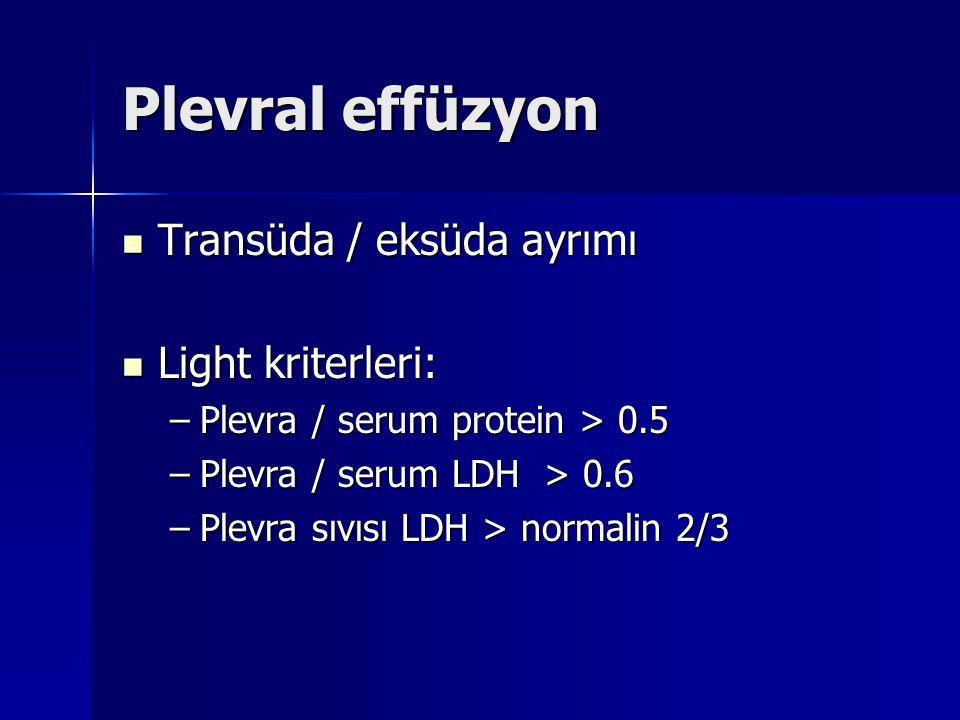 Plevral effüzyon Transüda / eksüda ayrımı Transüda / eksüda ayrımı Light kriterleri: Light kriterleri: –Plevra / serum protein > 0.5 –Plevra / serum L