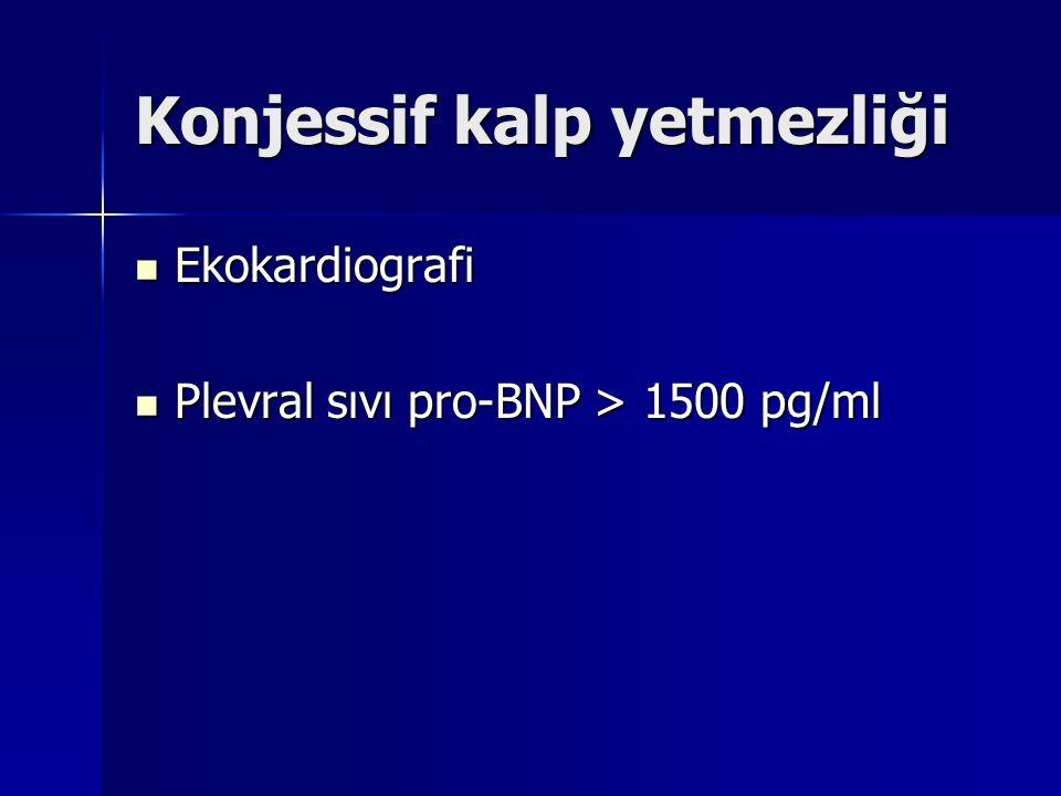 Konjessif kalp yetmezliği Ekokardiografi Ekokardiografi Plevral sıvı pro-BNP > 1500 pg/ml Plevral sıvı pro-BNP > 1500 pg/ml