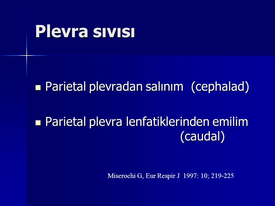 Plevra sıvısı Parietal plevradan salınım (cephalad) Parietal plevradan salınım (cephalad) Parietal plevra lenfatiklerinden emilim (caudal) Parietal pl
