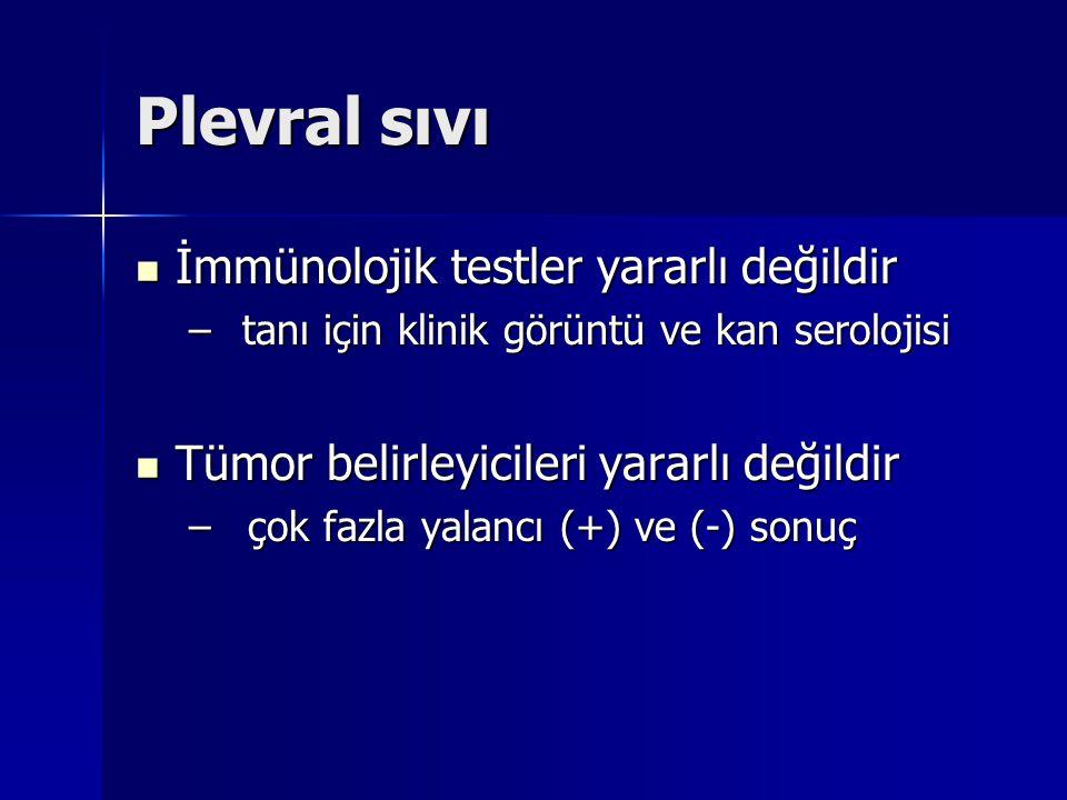 Plevral sıvı İmmünolojik testler yararlı değildir İmmünolojik testler yararlı değildir – tanı için klinik görüntü ve kan serolojisi Tümor belirleyicil