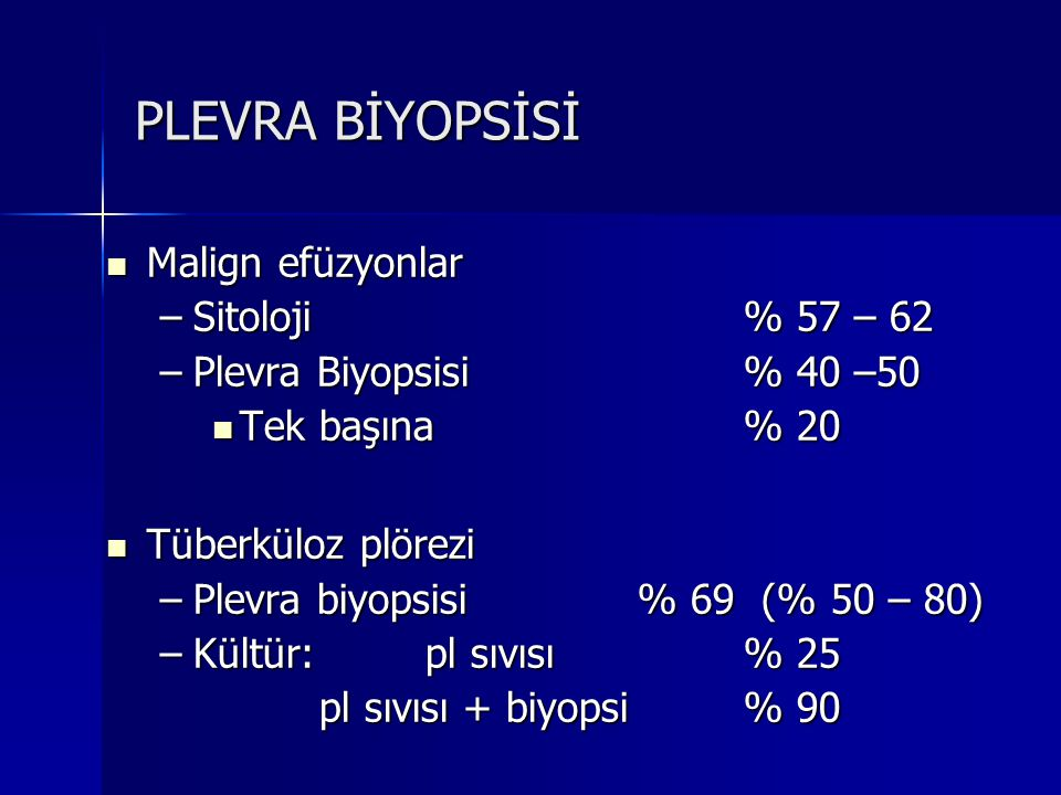 PLEVRA BİYOPSİSİ Malign efüzyonlar Malign efüzyonlar –Sitoloji% 57 – 62 –Plevra Biyopsisi% 40 –50 Tek başına% 20 Tek başına% 20 Tüberküloz plörezi Tüb