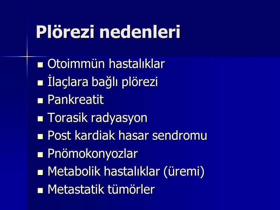 Plevrayı tutan otoimmün hastalıklar Romatoid artrit Romatoid artrit Sistemik lupus eritematosus Sistemik lupus eritematosus –Akut fibrinöz plöritis –Kronik non-spesifik plöritis –Sellüler effüzyon (LE hücreleri) Sjögren sendromu Sjögren sendromu –Kronik lenfositik plöritis Wegener granulomatosis Wegener granulomatosis