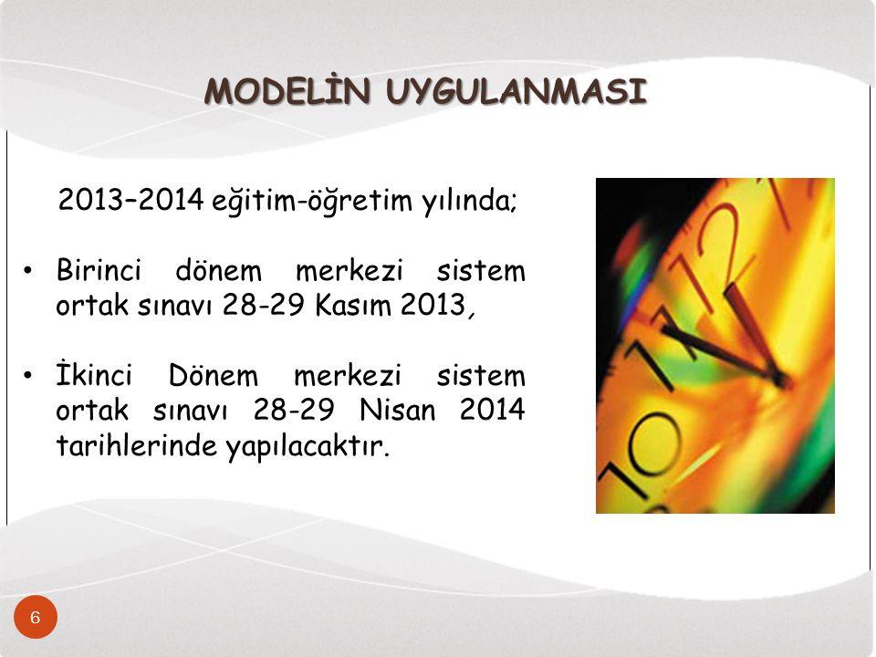 MODELİN UYGULANMASI 2013–2014 eğitim-öğretim yılında; Birinci dönem merkezi sistem ortak sınavı 28-29 Kasım 2013, İkinci Dönem merkezi sistem ortak sınavı 28-29 Nisan 2014 tarihlerinde yapılacaktır.