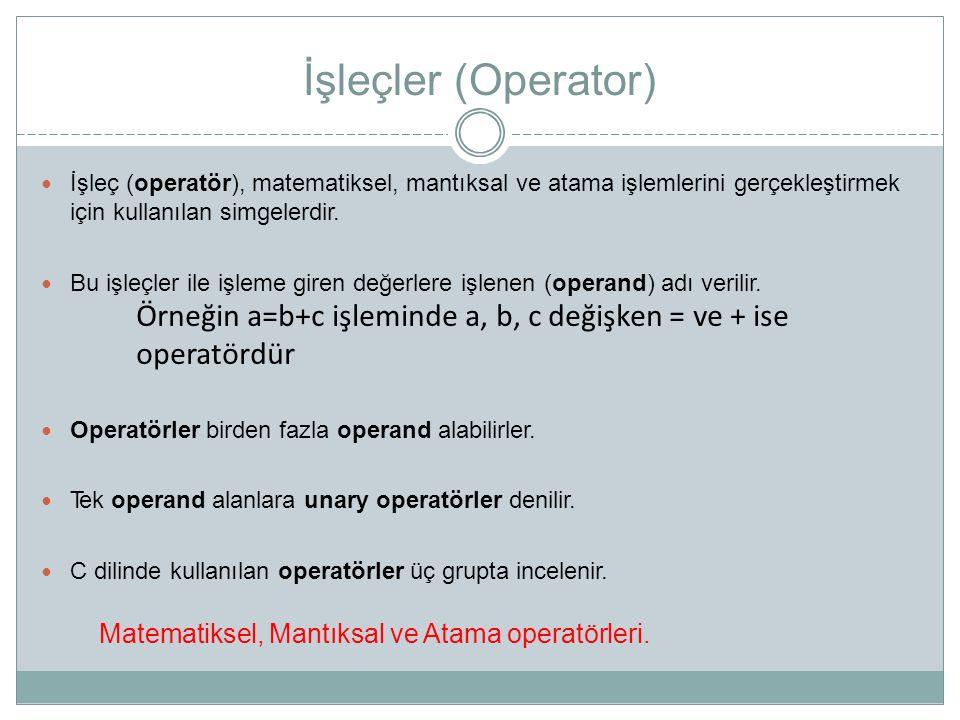 İşleçler (Operator) İşleç (operatör), matematiksel, mantıksal ve atama işlemlerini gerçekleştirmek için kullanılan simgelerdir. Bu işleçler ile işleme