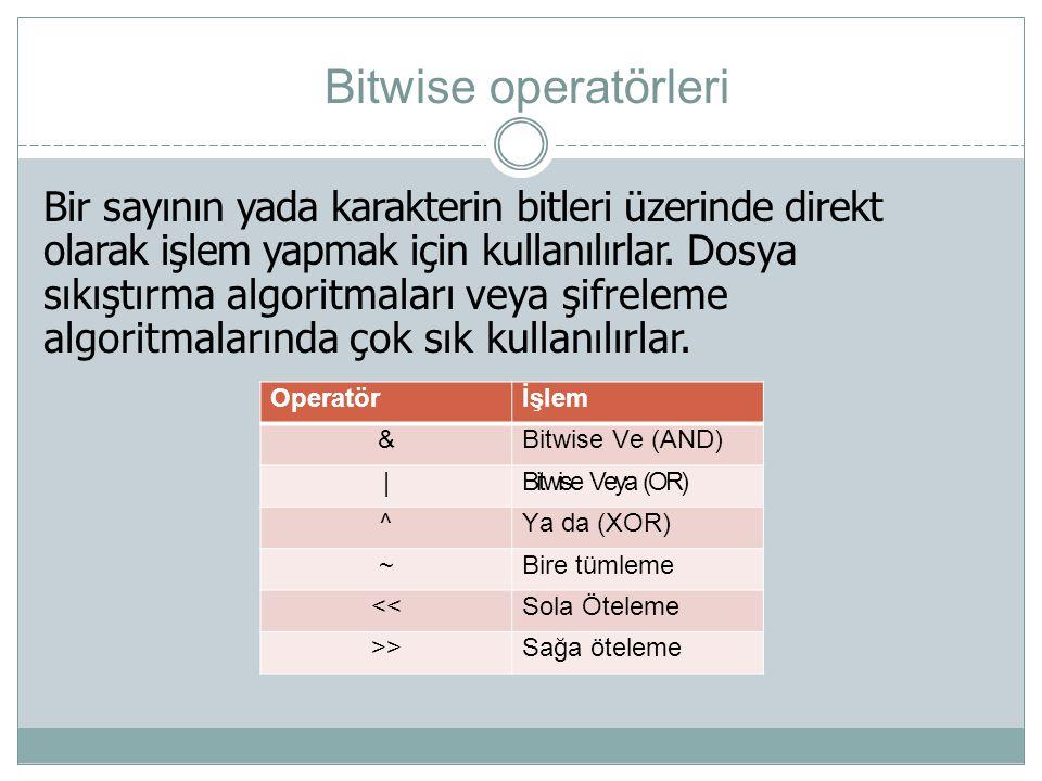 Bitwise operatörleri Operatörİşlem &Bitwise Ve (AND) |Bitwise Veya (OR) ^Ya da (XOR) ~Bire tümleme <<Sola Öteleme >>Sağa öteleme Bir sayının yada kara