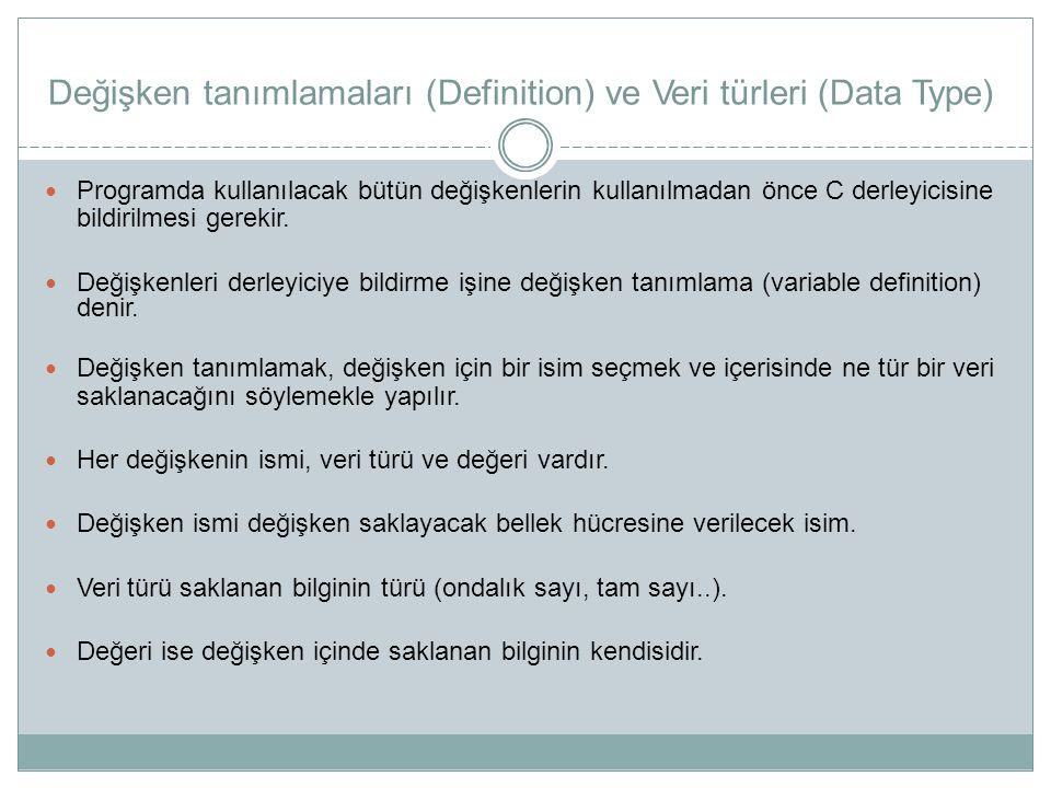 Değişken tanımlamaları (Definition) ve Veri türleri (Data Type) Programda kullanılacak bütün değişkenlerin kullanılmadan önce C derleyicisine bildiril