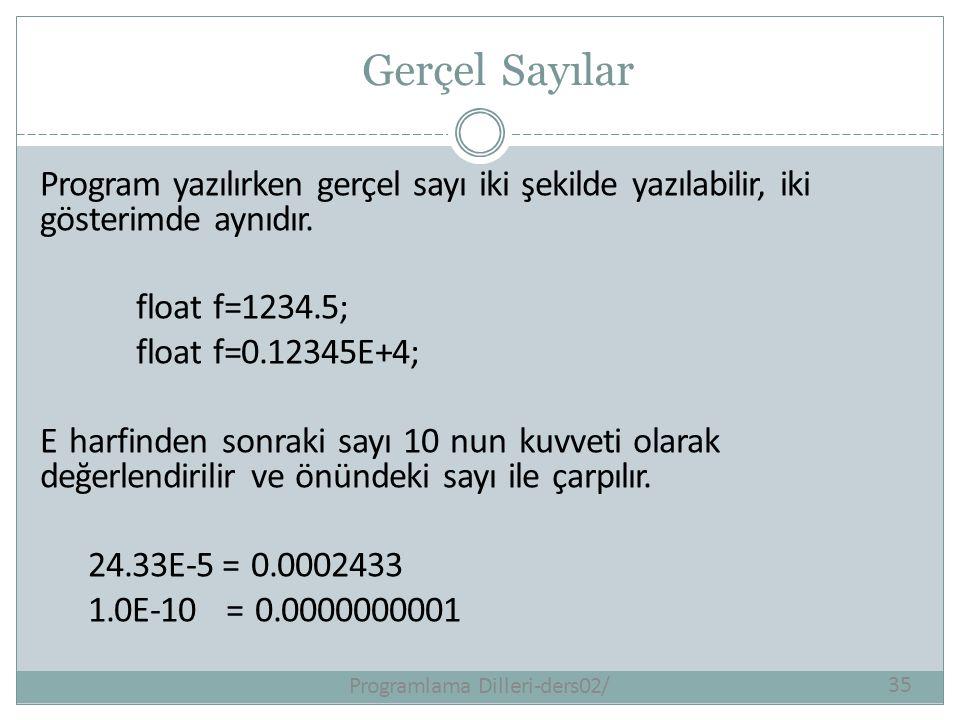 Gerçel Sayılar Programlama Dilleri-ders02/35 Program yazılırken gerçel sayı iki şekilde yazılabilir, iki gösterimde aynıdır. float f=1234.5; float f=0