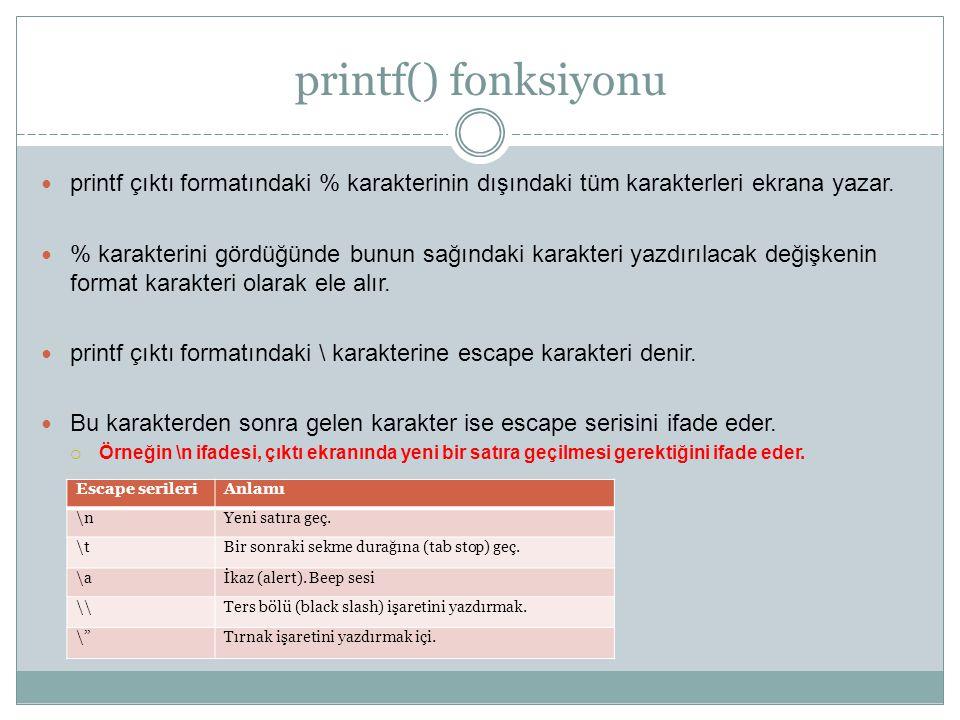 printf() fonksiyonu printf çıktı formatındaki % karakterinin dışındaki tüm karakterleri ekrana yazar. % karakterini gördüğünde bunun sağındaki karakte