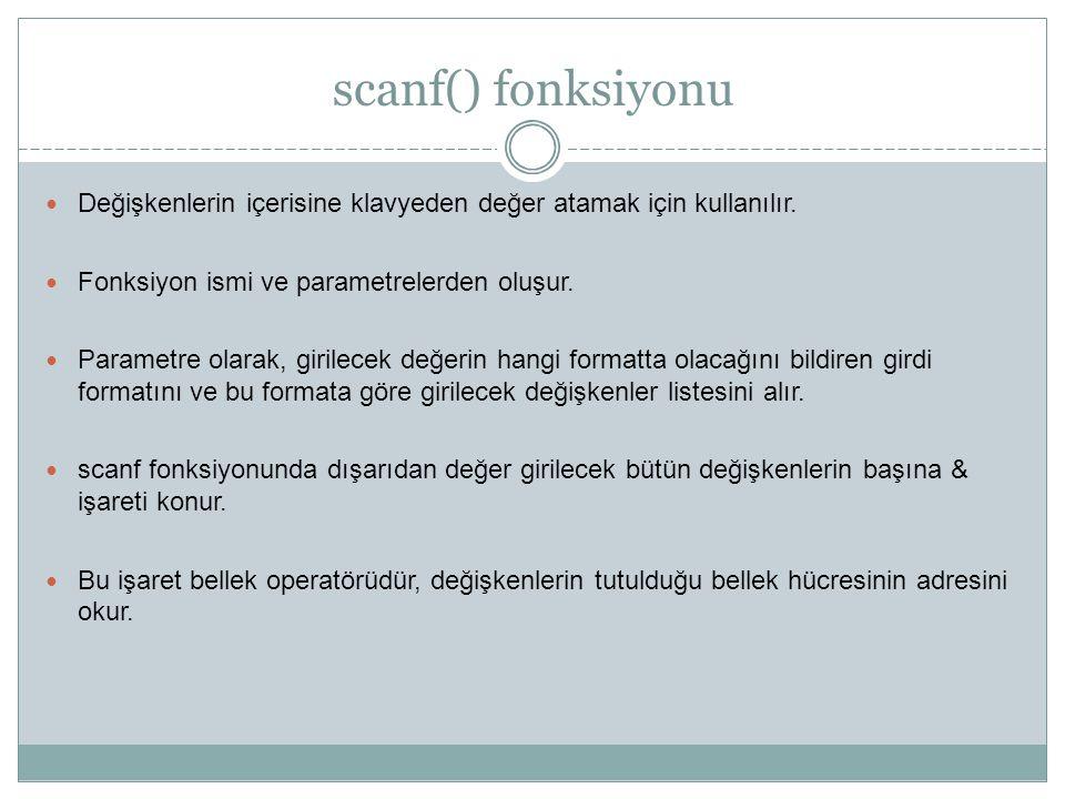 scanf() fonksiyonu Değişkenlerin içerisine klavyeden değer atamak için kullanılır. Fonksiyon ismi ve parametrelerden oluşur. Parametre olarak, girilec