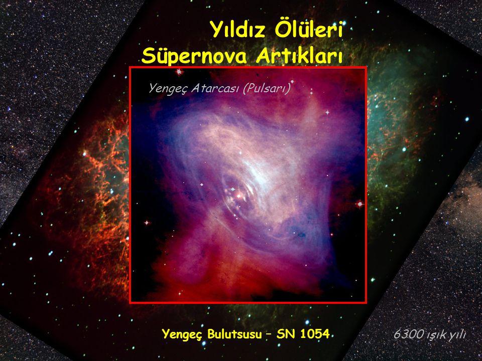 Yengeç Bulutsusu – SN 1054 Yıldız Ölüleri Süpernova Artıkları 6300 ışık yılı Yengeç Atarcası (Pulsarı)