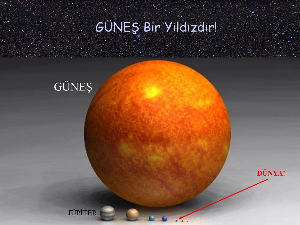 Güneş'imiz sıradan bir yıldızdır. Güneş'imizden çok daha büyük yıldızlar da vardır.