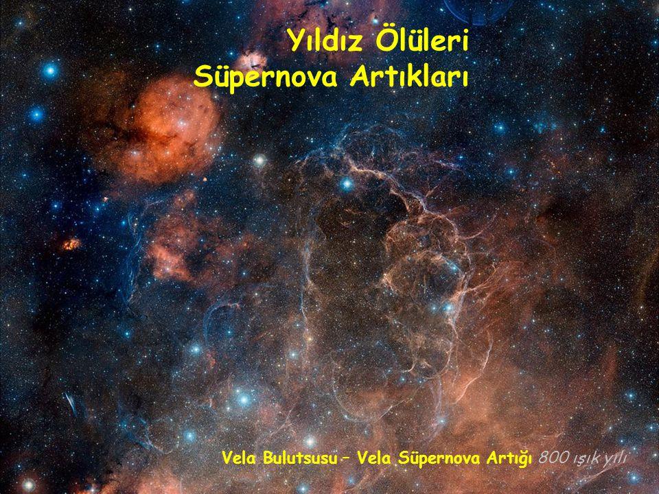 Vela Bulutsusu – Vela Süpernova Artığı Yıldız Ölüleri Süpernova Artıkları 800 ışık yılı
