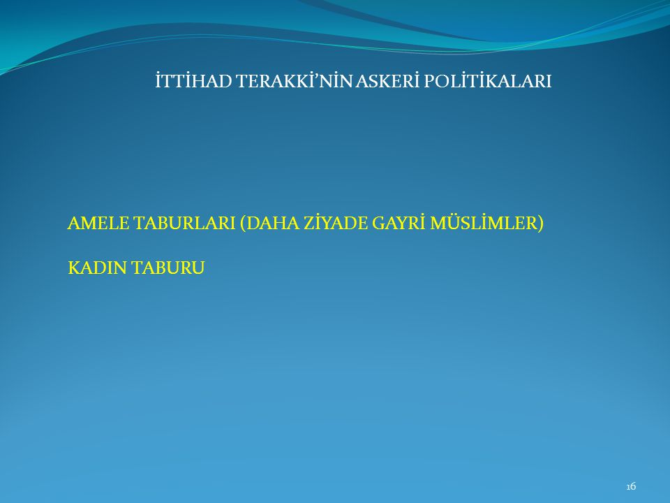 İTTİHAD TERAKKİ'NİN ASKERİ POLİTİKALARI AMELE TABURLARI (DAHA ZİYADE GAYRİ MÜSLİMLER) KADIN TABURU 16