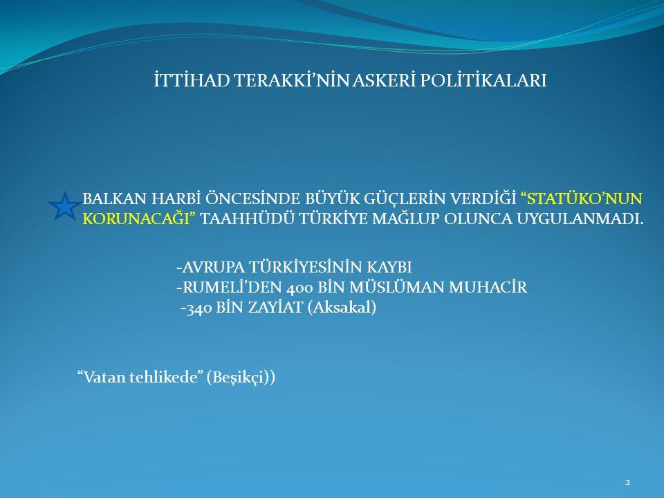 """İTTİHAD TERAKKİ'NİN ASKERİ POLİTİKALARI BALKAN HARBİ ÖNCESİNDE BÜYÜK GÜÇLERİN VERDİĞİ """"STATÜKO'NUN KORUNACAĞI"""" TAAHHÜDÜ TÜRKİYE MAĞLUP OLUNCA UYGULANM"""