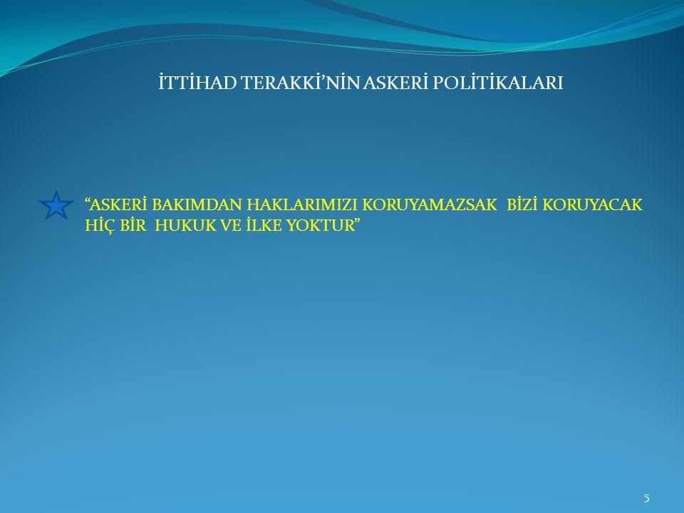 """İTTİHAD TERAKKİ'NİN ASKERİ POLİTİKALARI """"ASKERİ BAKIMDAN HAKLARIMIZI KORUYAMAZSAK BİZİ KORUYACAK HİÇ BİR HUKUK VE İLKE YOKTUR"""" 5"""